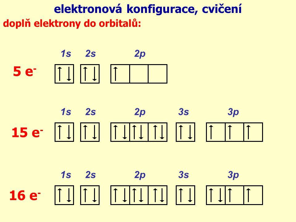 5 e- 15 e- 16 e- elektronová konfigurace, cvičení