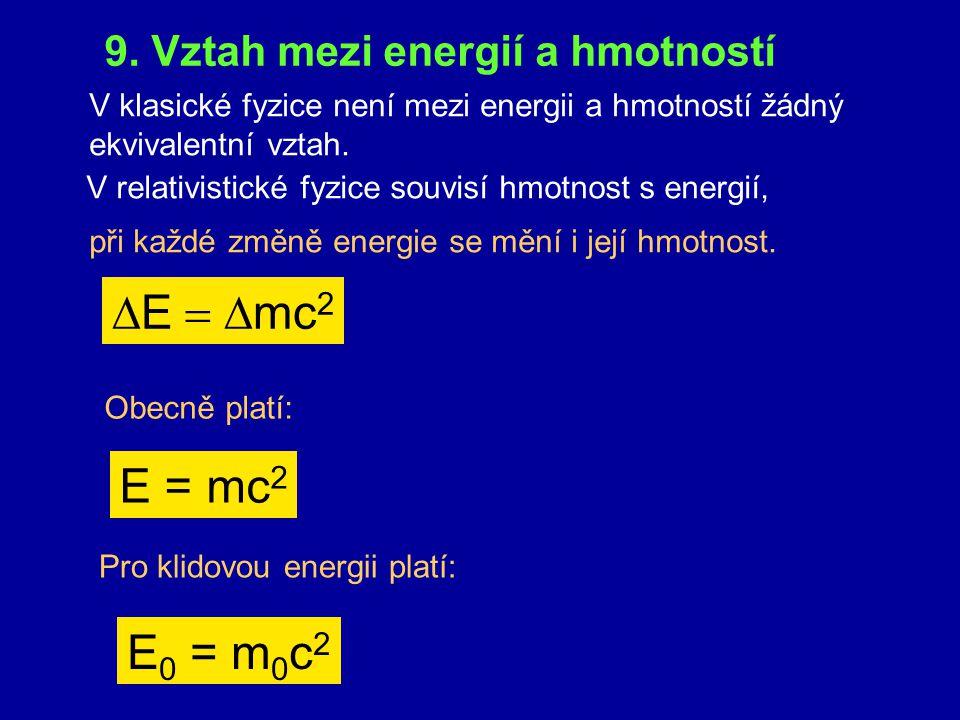DE = Dmc2 E = mc2 E0 = m0c2 9. Vztah mezi energií a hmotností