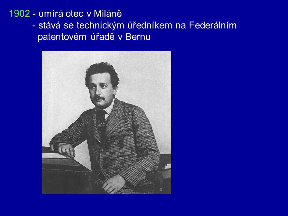 1902 - umírá otec v Miláně - stává se technickým úředníkem na Federálním patentovém úřadě v Bernu