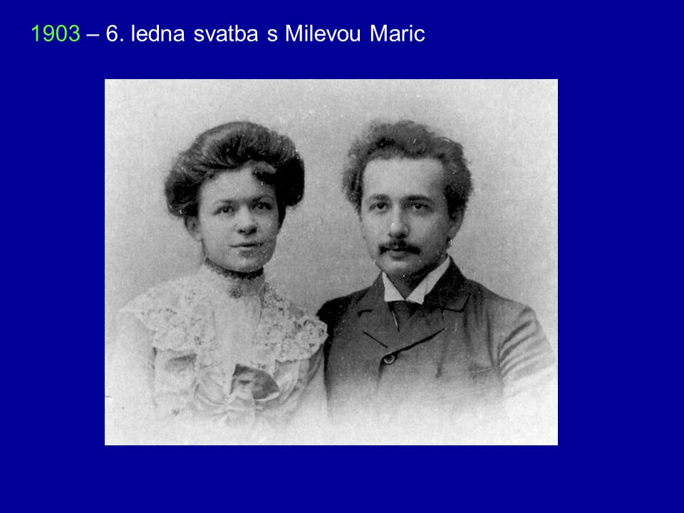 1903 – 6. ledna svatba s Milevou Maric
