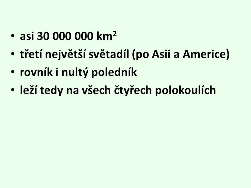 asi 30 000 000 km2 třetí největší světadíl (po Asii a Americe) rovník i nultý poledník.