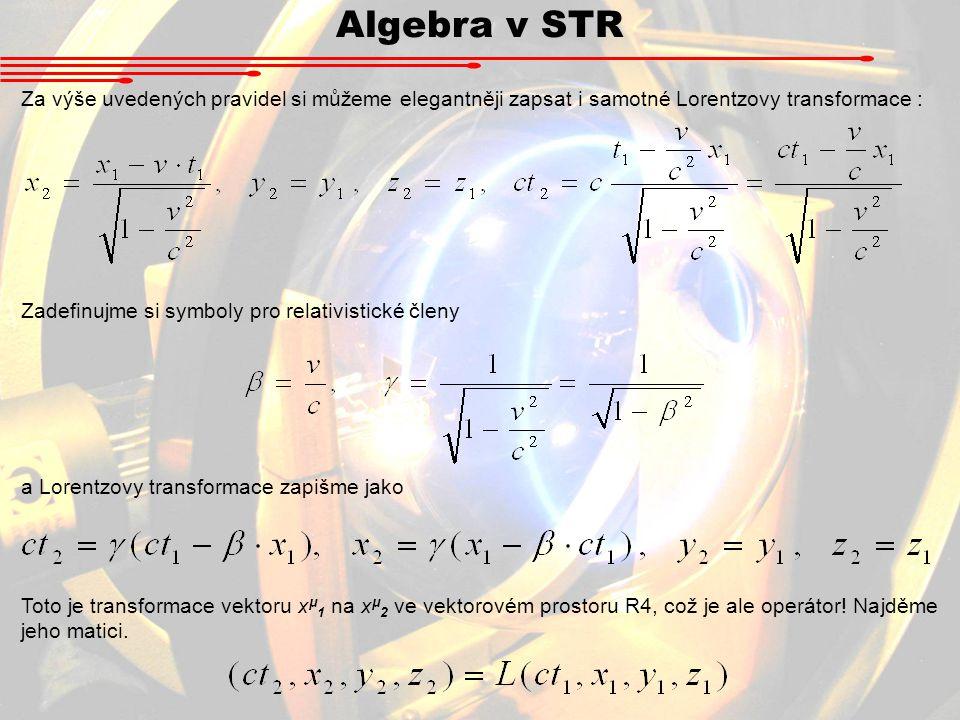 Algebra v STR Za výše uvedených pravidel si můžeme elegantněji zapsat i samotné Lorentzovy transformace :
