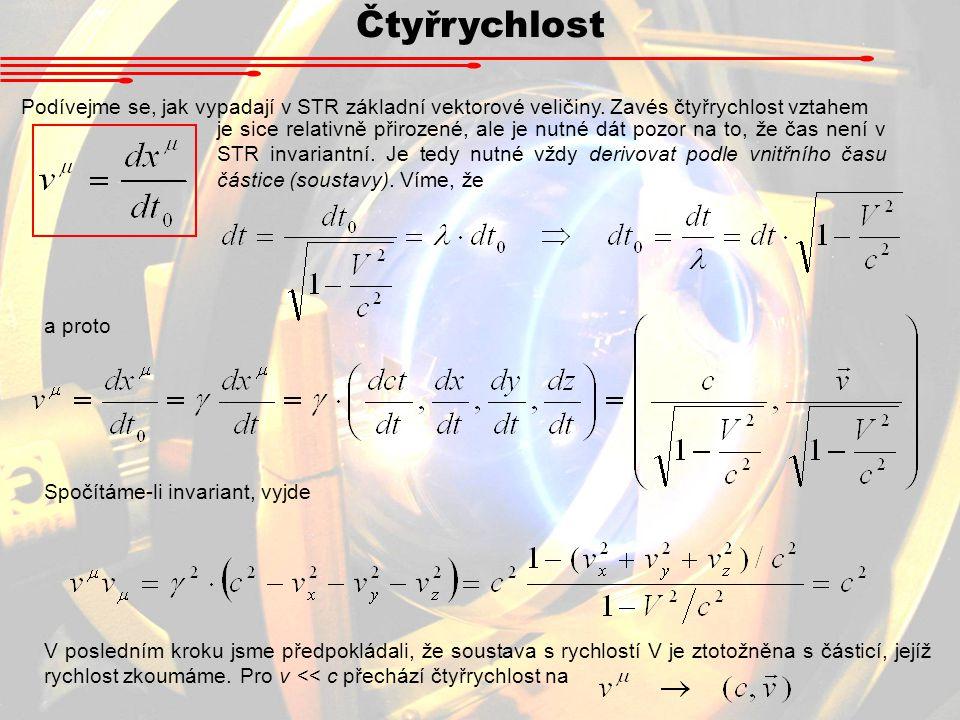 Čtyřrychlost Podívejme se, jak vypadají v STR základní vektorové veličiny. Zavés čtyřrychlost vztahem.