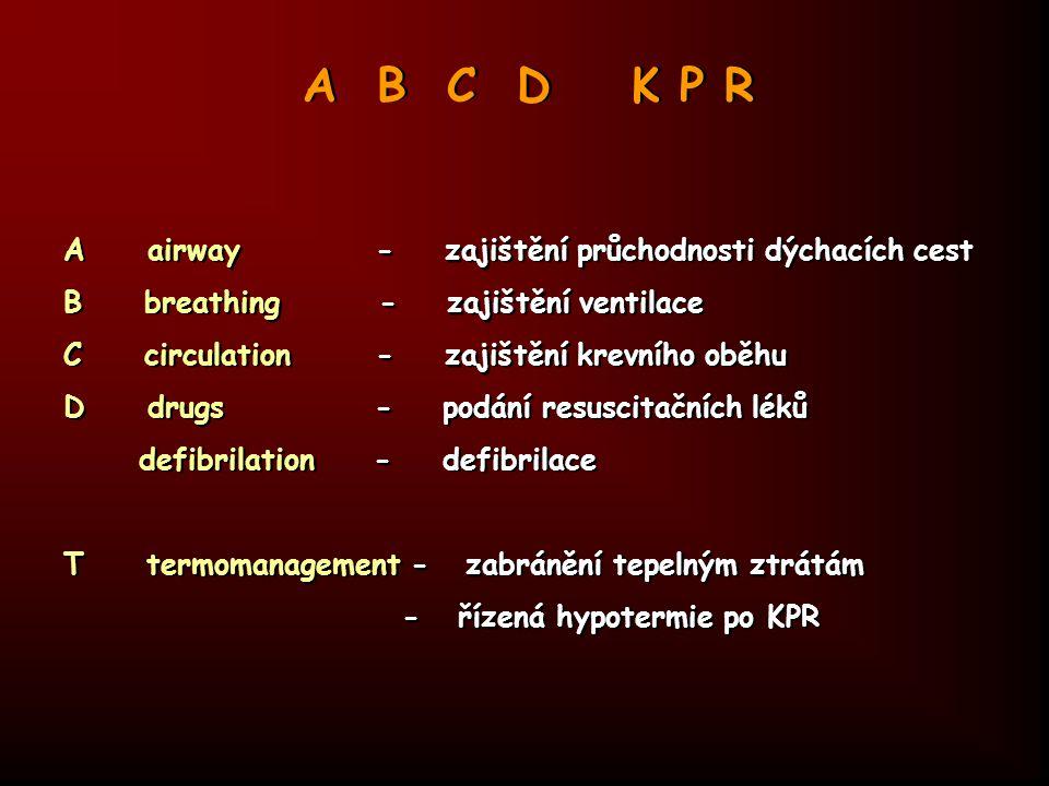A B C D K P R A airway - zajištění průchodnosti dýchacích cest