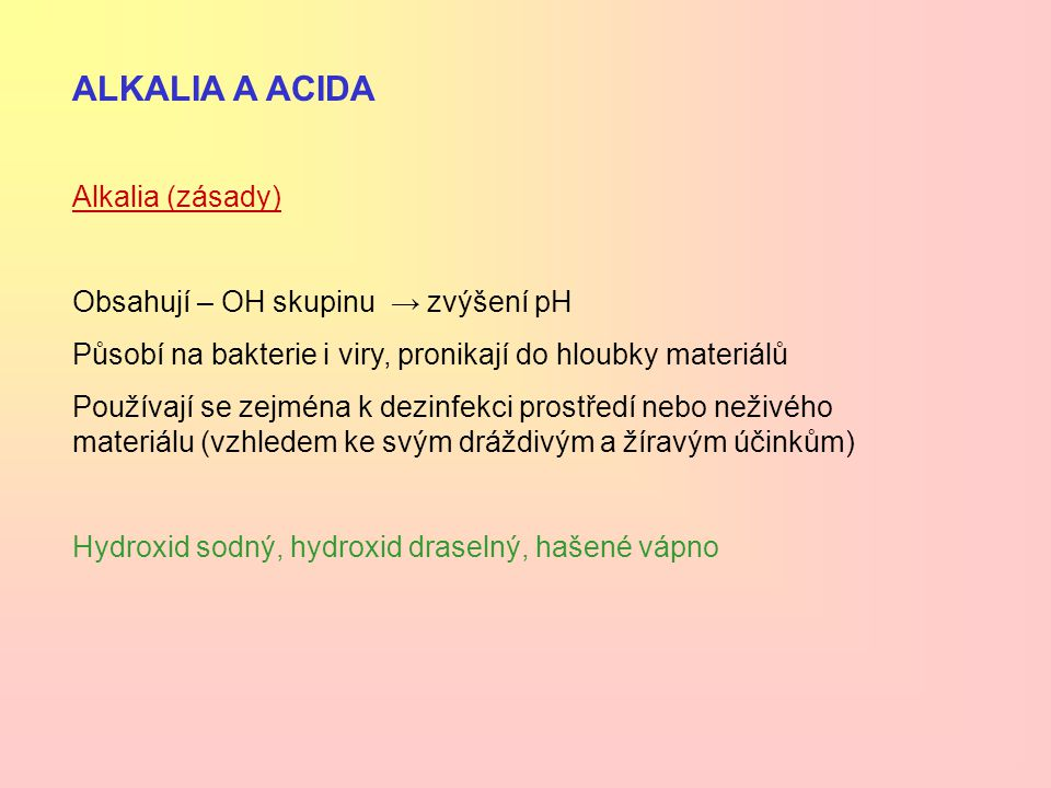 ALKALIA A ACIDA Alkalia (zásady) Obsahují – OH skupinu → zvýšení pH