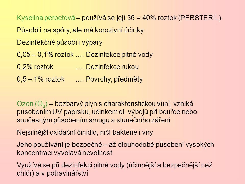 Kyselina peroctová – používá se její 36 – 40% roztok (PERSTERIL)