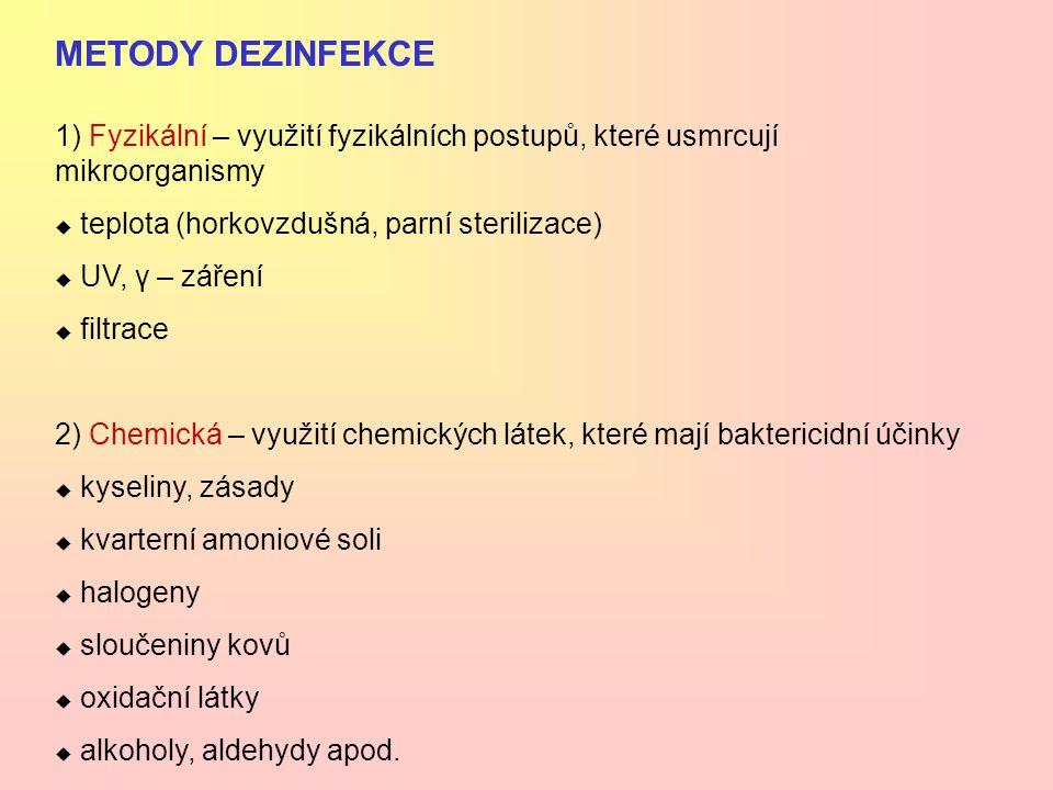 METODY DEZINFEKCE 1) Fyzikální – využití fyzikálních postupů, které usmrcují mikroorganismy.  teplota (horkovzdušná, parní sterilizace)
