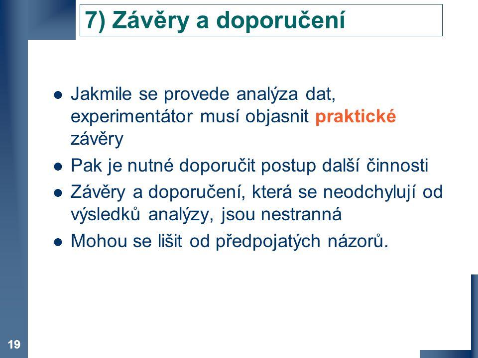 7) Závěry a doporučení Jakmile se provede analýza dat, experimentátor musí objasnit praktické závěry.