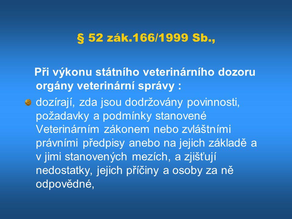 § 52 zák.166/1999 Sb., Při výkonu státního veterinárního dozoru orgány veterinární správy :