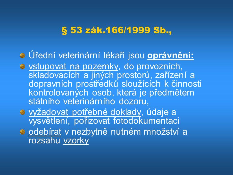 § 53 zák.166/1999 Sb., Úřední veterinární lékaři jsou oprávněni: