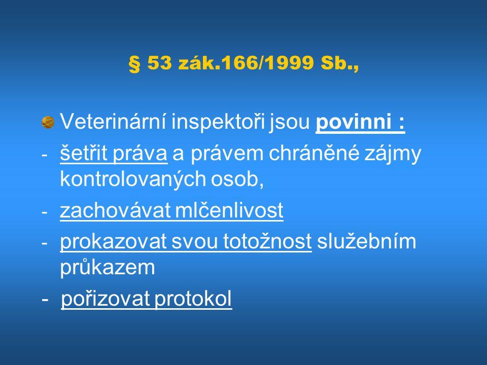 Veterinární inspektoři jsou povinni :