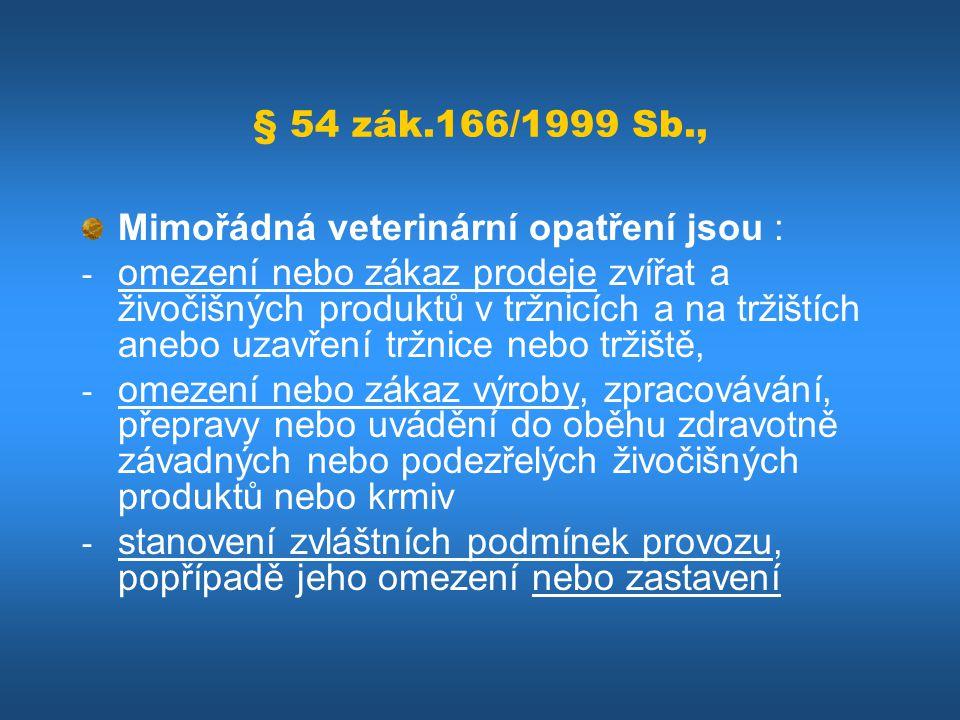 § 54 zák.166/1999 Sb., Mimořádná veterinární opatření jsou :