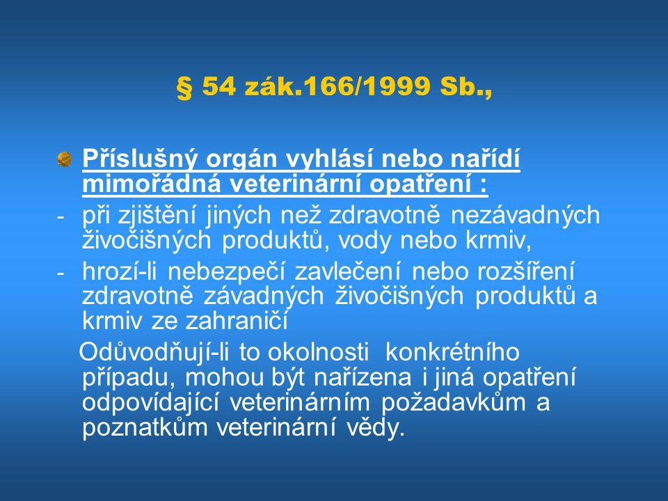 § 54 zák.166/1999 Sb., Příslušný orgán vyhlásí nebo nařídí mimořádná veterinární opatření :
