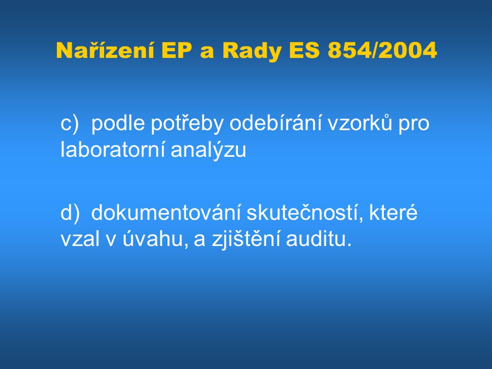 Nařízení EP a Rady ES 854/2004 c) podle potřeby odebírání vzorků pro laboratorní analýzu.