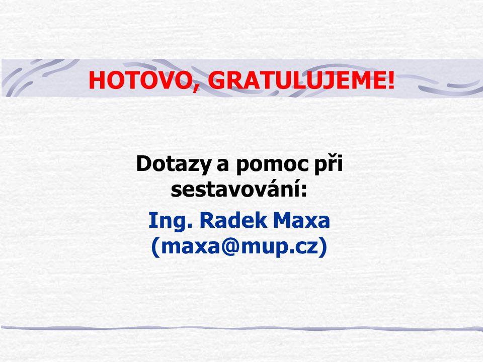 Dotazy a pomoc při sestavování: Ing. Radek Maxa (maxa@mup.cz)