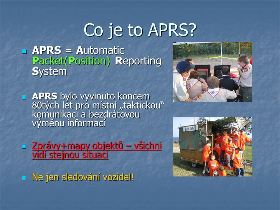 Co je to APRS APRS = Automatic Packet(Position) Reporting System
