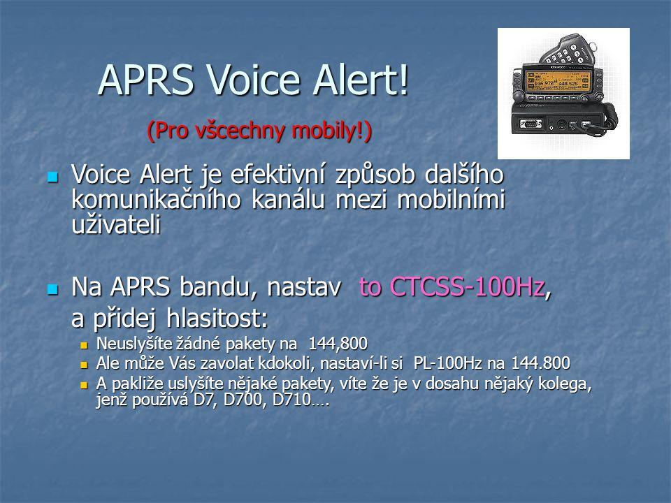 APRS Voice Alert! (Pro všcechny mobily!) Voice Alert je efektivní způsob dalšího komunikačního kanálu mezi mobilními uživateli.