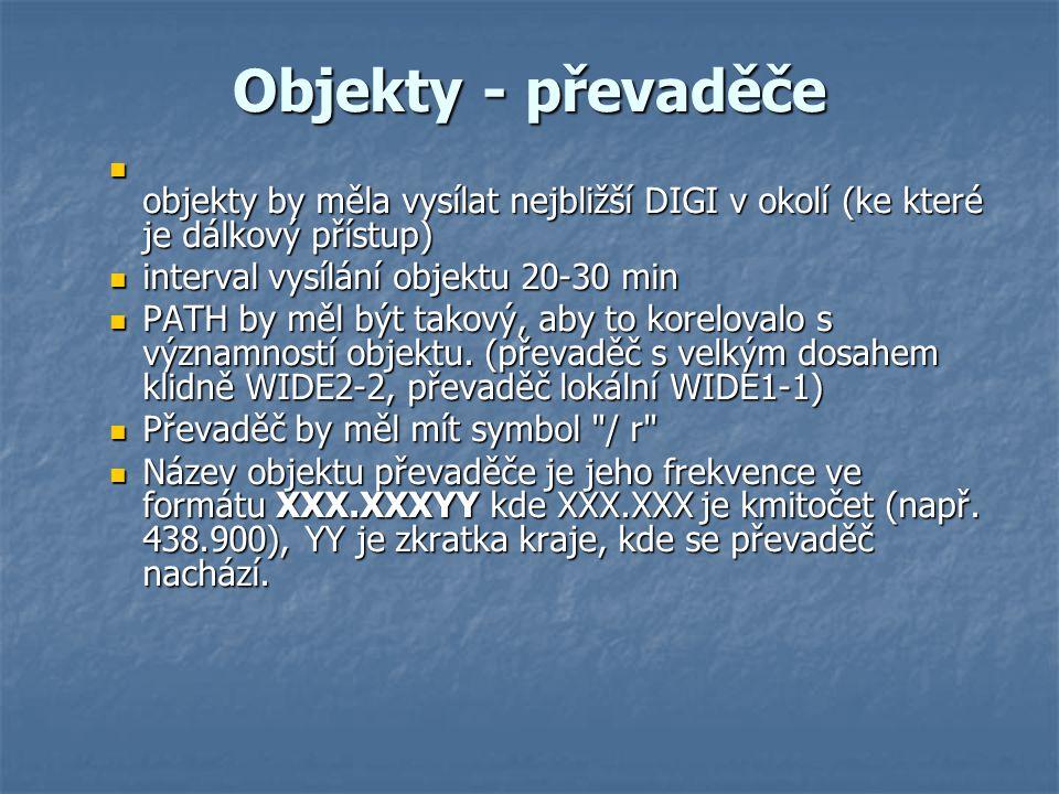 Objekty - převaděče objekty by měla vysílat nejbližší DIGI v okolí (ke které je dálkový přístup) interval vysílání objektu 20-30 min.