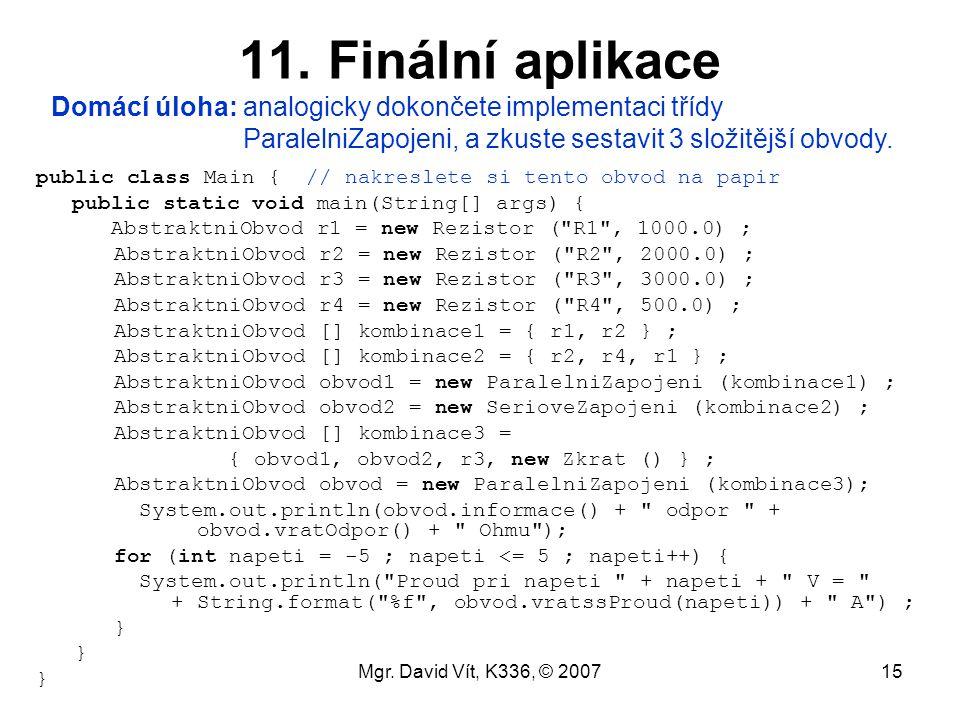 11. Finální aplikace Domácí úloha: analogicky dokončete implementaci třídy. ParalelniZapojeni, a zkuste sestavit 3 složitější obvody.