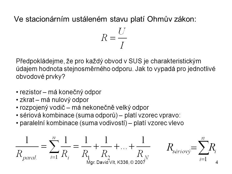 Ve stacionárním ustáleném stavu platí Ohmův zákon: