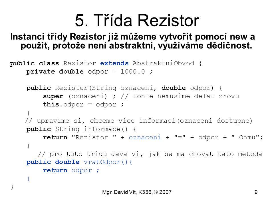 5. Třída Rezistor Instanci třídy Rezistor již můžeme vytvořit pomocí new a použít, protože není abstraktní, využíváme dědičnost.