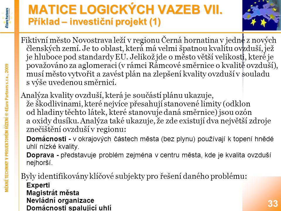 MATICE LOGICKÝCH VAZEB VIII. Příklad – investiční projekt (2)