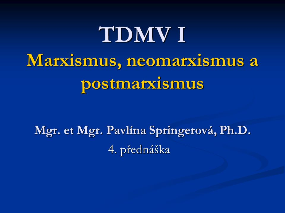 TDMV I Marxismus, neomarxismus a postmarxismus Mgr. et Mgr