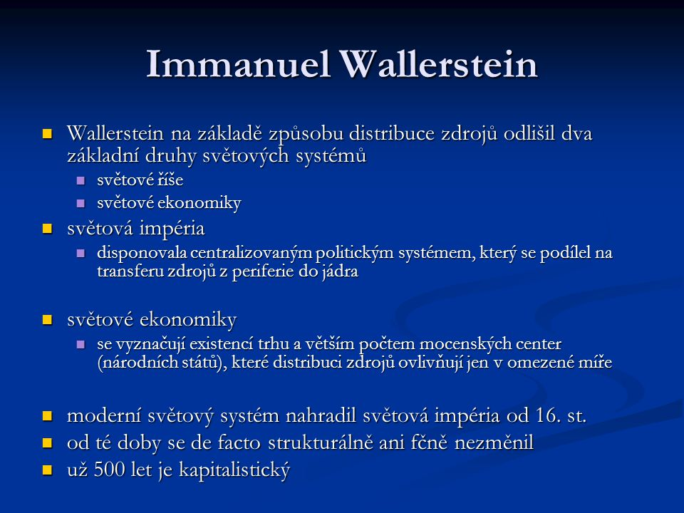 Immanuel Wallerstein Wallerstein na základě způsobu distribuce zdrojů odlišil dva základní druhy světových systémů.