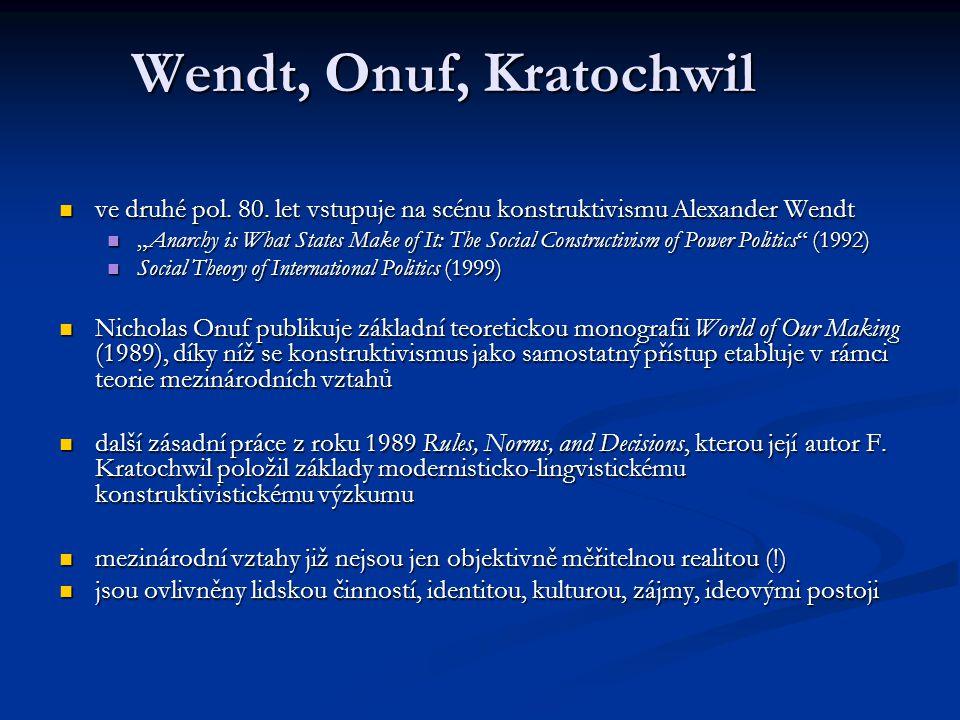 Wendt, Onuf, Kratochwil ve druhé pol. 80. let vstupuje na scénu konstruktivismu Alexander Wendt.