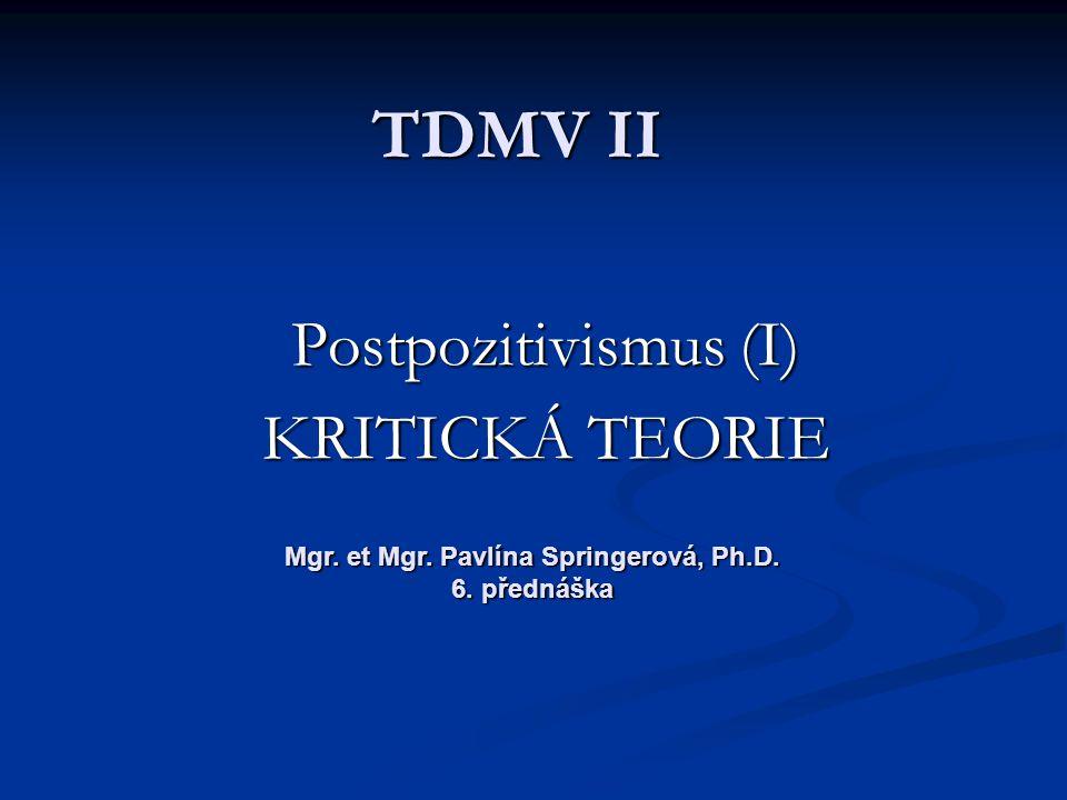 Postpozitivismus (I) KRITICKÁ TEORIE