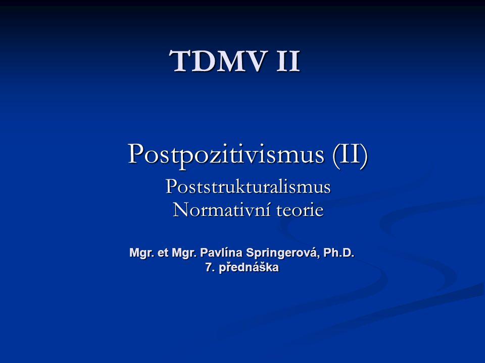 Postpozitivismus (II) Poststrukturalismus Normativní teorie