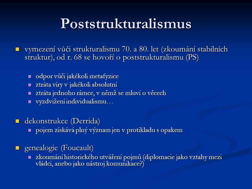 Poststrukturalismus vymezení vůči strukturalismu 70. a 80. let (zkoumání stabilních struktur), od r. 68 se hovoří o poststrukturalismu (PS)