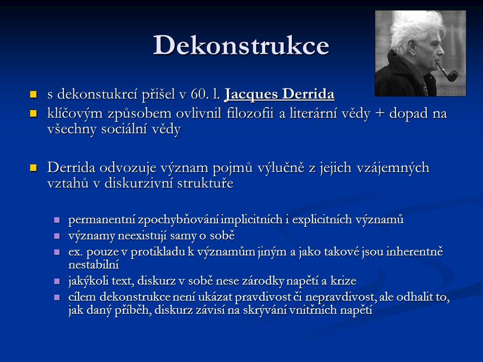 Dekonstrukce s dekonstukrcí přišel v 60. l. Jacques Derrida