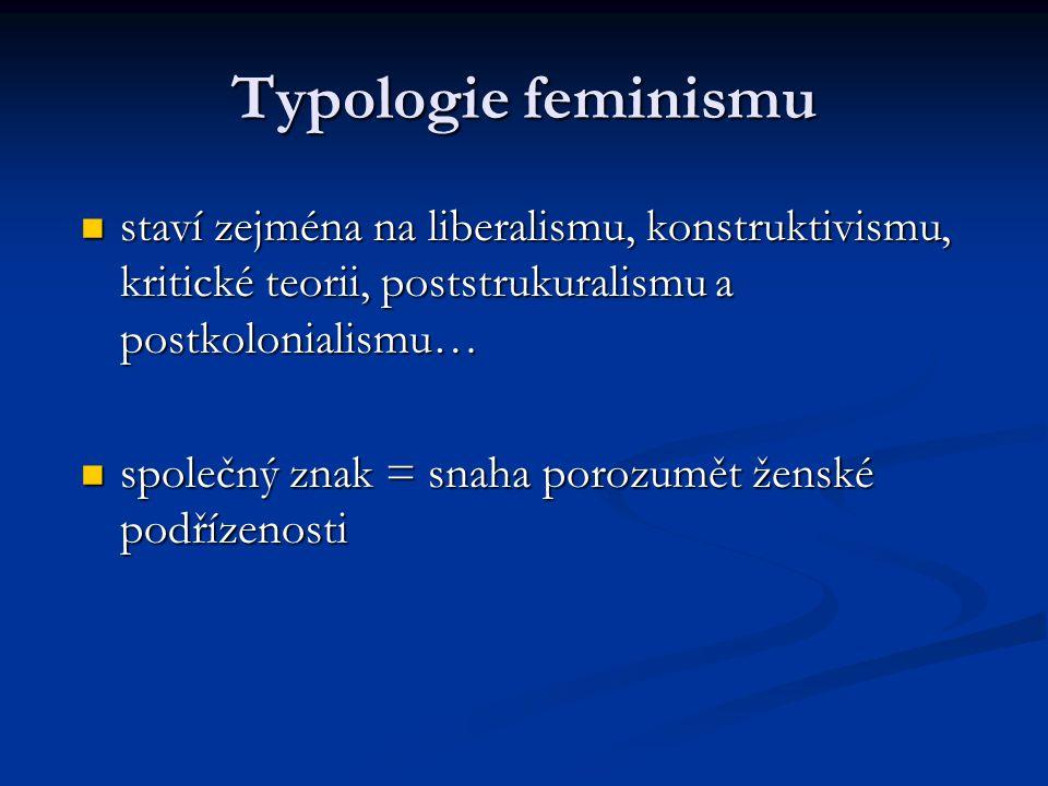 Typologie feminismu staví zejména na liberalismu, konstruktivismu, kritické teorii, poststrukuralismu a postkolonialismu…