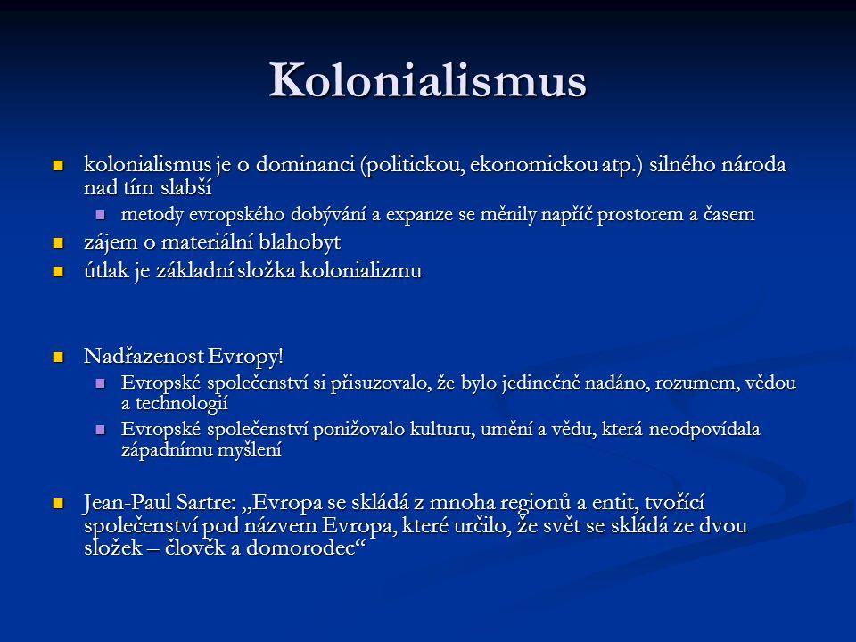 Kolonialismus kolonialismus je o dominanci (politickou, ekonomickou atp.) silného národa nad tím slabší.
