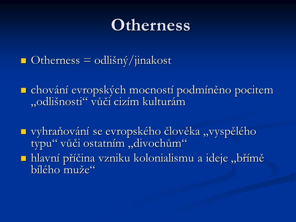 Otherness Otherness = odlišný/jinakost