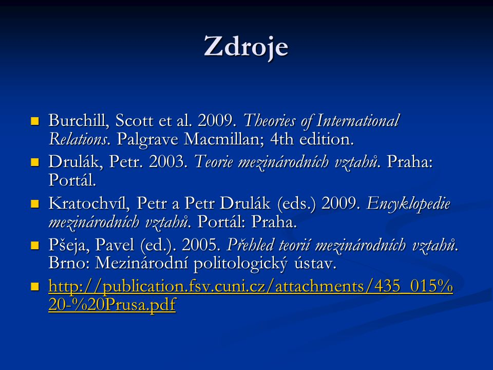 Zdroje Burchill, Scott et al. 2009. Theories of International Relations. Palgrave Macmillan; 4th edition.
