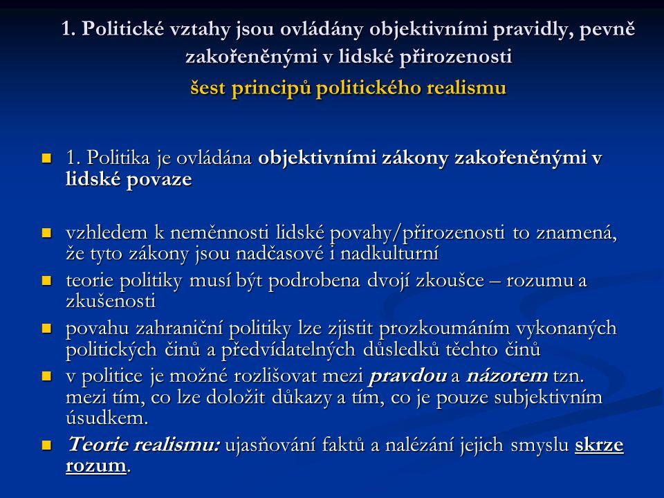 1. Politické vztahy jsou ovládány objektivními pravidly, pevně zakořeněnými v lidské přirozenosti šest principů politického realismu