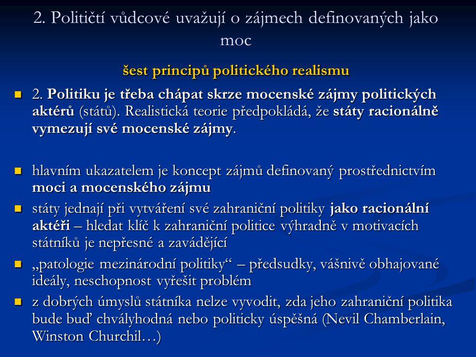 2. Političtí vůdcové uvažují o zájmech definovaných jako moc šest principů politického realismu