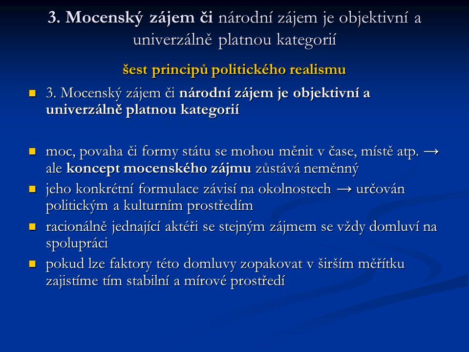 3. Mocenský zájem či národní zájem je objektivní a univerzálně platnou kategorií šest principů politického realismu