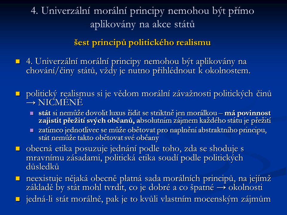 4. Univerzální morální principy nemohou být přímo aplikovány na akce států šest principů politického realismu