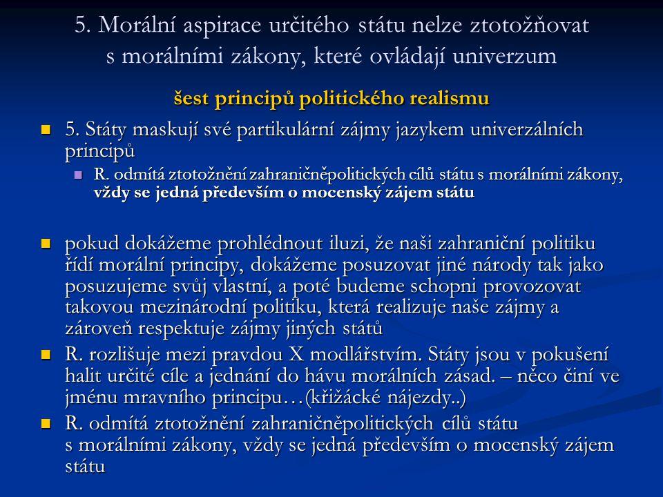 5. Morální aspirace určitého státu nelze ztotožňovat s morálními zákony, které ovládají univerzum šest principů politického realismu