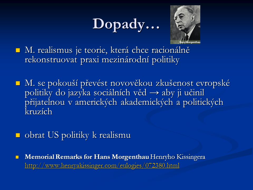 Dopady… M. realismus je teorie, která chce racionálně rekonstruovat praxi mezinárodní politiky.