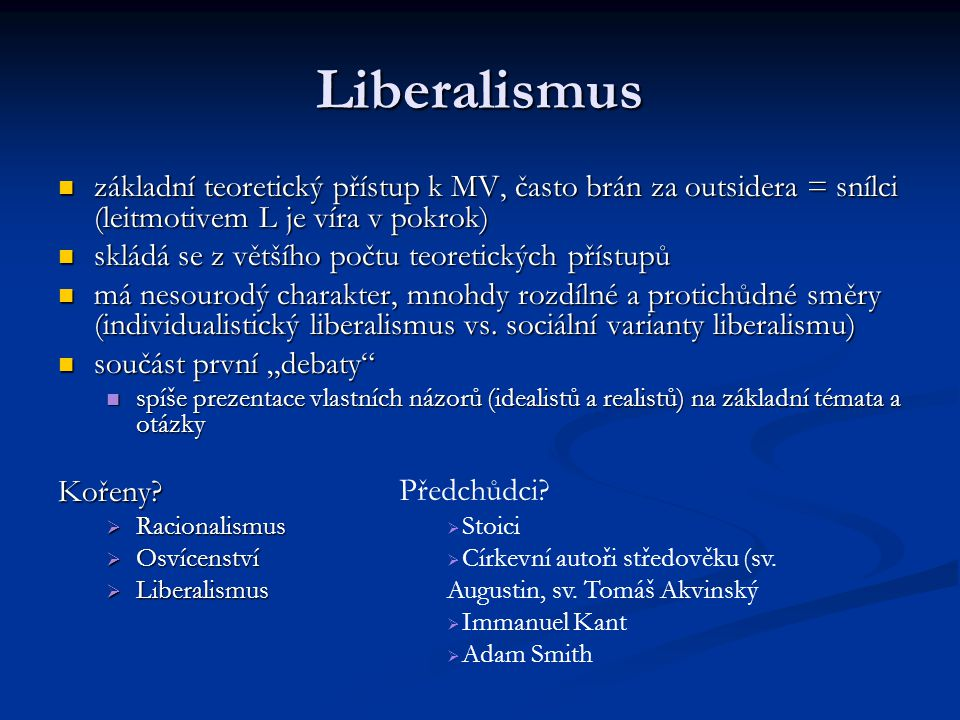 Liberalismus základní teoretický přístup k MV, často brán za outsidera = snílci (leitmotivem L je víra v pokrok)