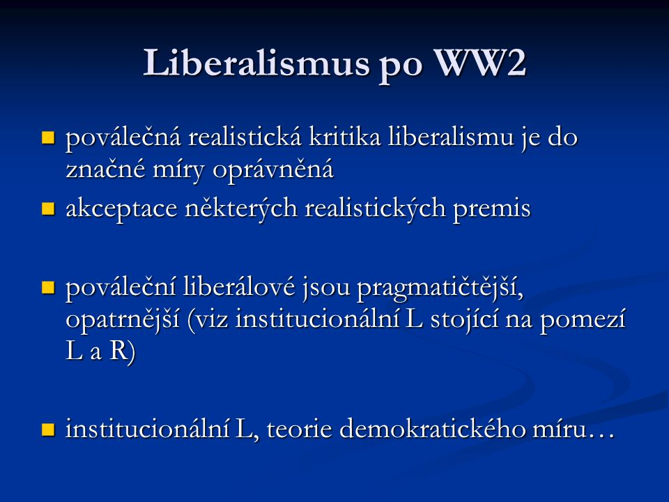 Liberalismus po WW2 poválečná realistická kritika liberalismu je do značné míry oprávněná. akceptace některých realistických premis.