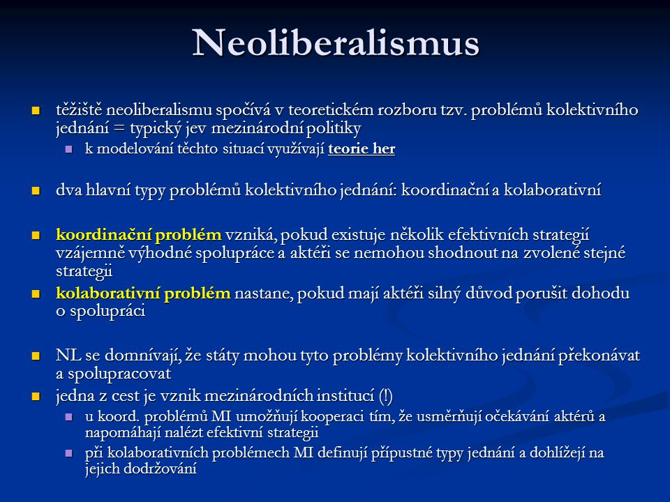 Neoliberalismus těžiště neoliberalismu spočívá v teoretickém rozboru tzv. problémů kolektivního jednání = typický jev mezinárodní politiky.