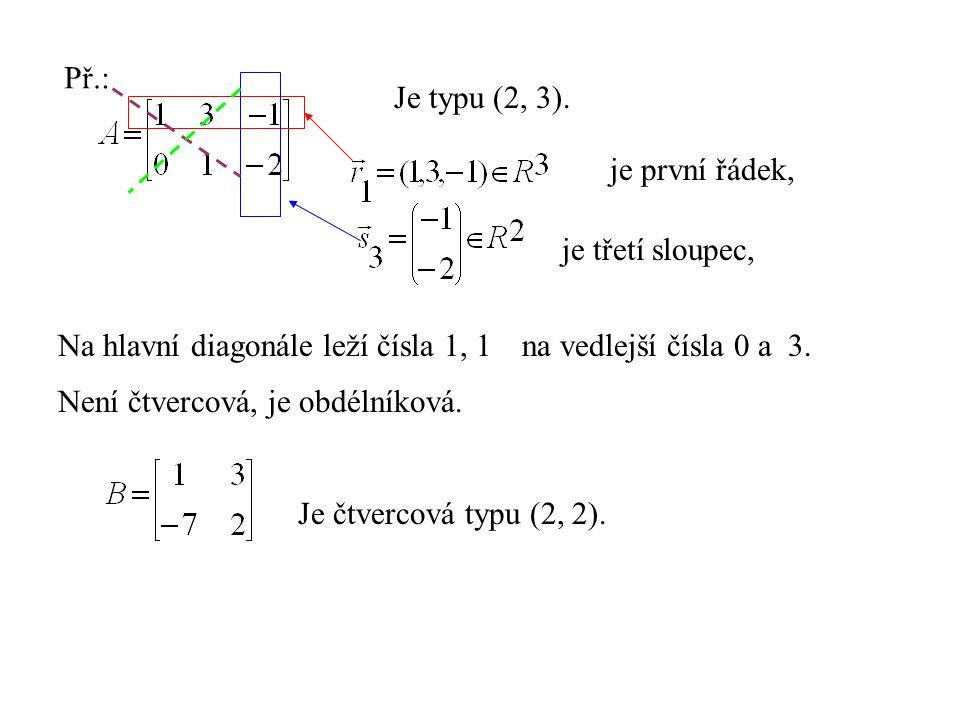 Př.: Je typu (2, 3). je první řádek, je třetí sloupec, Na hlavní diagonále leží čísla 1, 1. na vedlejší čísla 0 a 3.