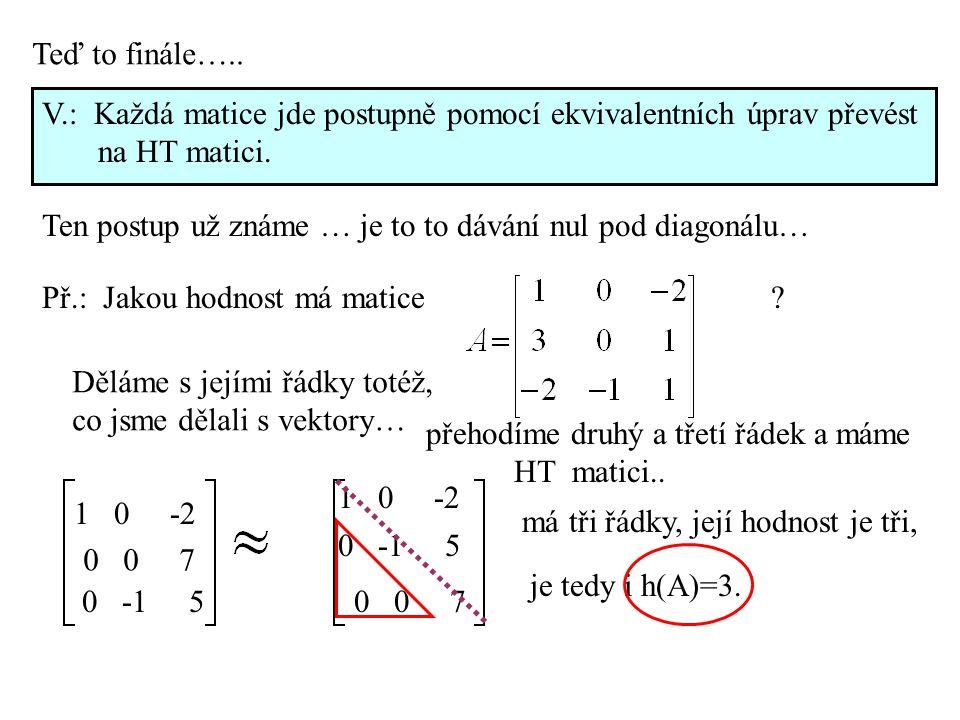 Teď to finále….. V.: Každá matice jde postupně pomocí ekvivalentních úprav převést. na HT matici.