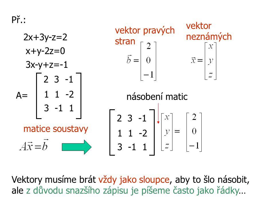 Př.: vektor neznámých. vektor pravých. stran. 2x+3y-z=2. x+y-2z=0. 3x-y+z=-1. 2 3 -1. A= 1 1 -2.