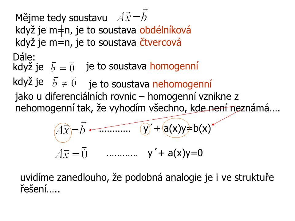 Mějme tedy soustavu když je m=n, je to soustava obdélníková. když je m=n, je to soustava čtvercová.